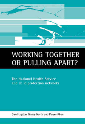 Working together or pulling apart?: The National Health Service and child protection networks (Paperback)
