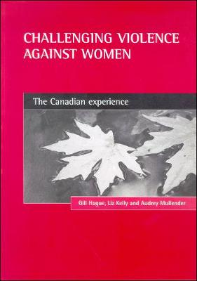 Challenging violence against women: The Canadian experience (Paperback)