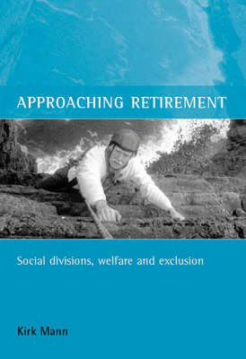 Approaching retirement: Social divisions, welfare and exclusion (Paperback)