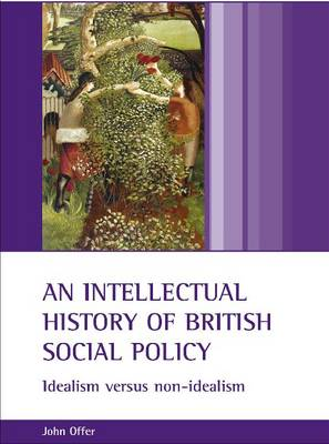 An intellectual history of British social policy: Idealism versus non-idealism (Paperback)