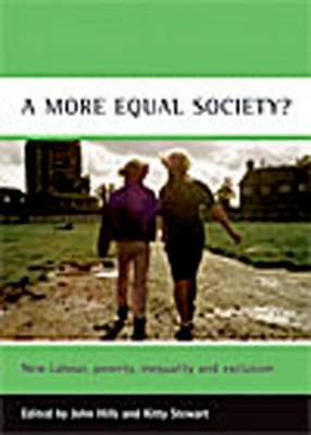 A More Equal Society?: New Labour, Poverty, IInequality and Exclusion - CASE Studies on Poverty, Place and Policy (Hardback)