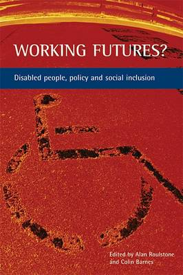 Working futures?: Disabled people, policy and social inclusion (Paperback)