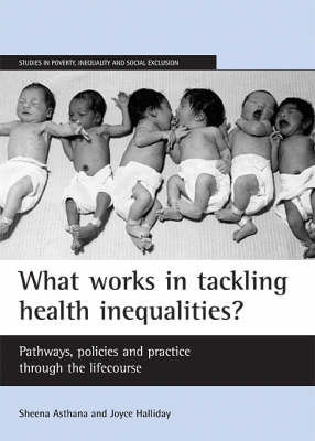 What Works in Tackling Health Inequalities?: Pathways, Policies and Practice Through the Lifecourse - Studies in Poverty, Inequality and Social Exclusion Series (Hardback)