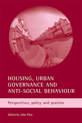 Housing, urban governance and anti-social behaviour: Perspectives, policy and practice (Paperback)