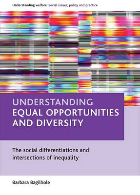 Understanding equal opportunities and diversity: The social differentiations and intersections of inequality - Understanding Welfare: Social Issues, Policy and Practice Series (Paperback)
