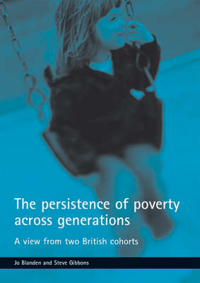 The persistence of poverty across generations: A view from two British cohorts (Paperback)