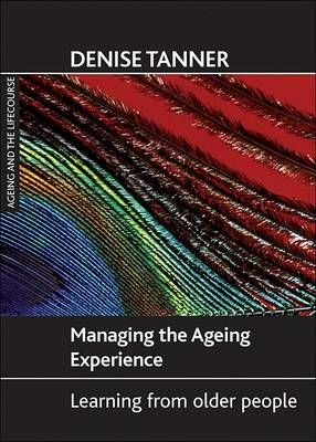 Managing the ageing experience: Learning from older people - Ageing and the Lifecourse Series (Paperback)