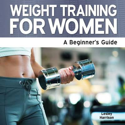 Weight Training for Women: A Beginner's Guide (Paperback)