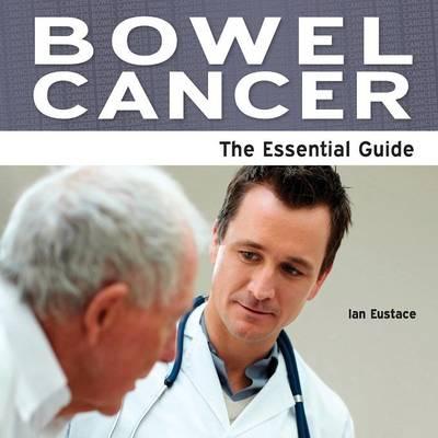Bowel Cancer: The Essential Guide (Paperback)