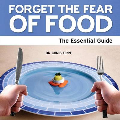Forget the Fear of Food: The Essential Guide (Paperback)