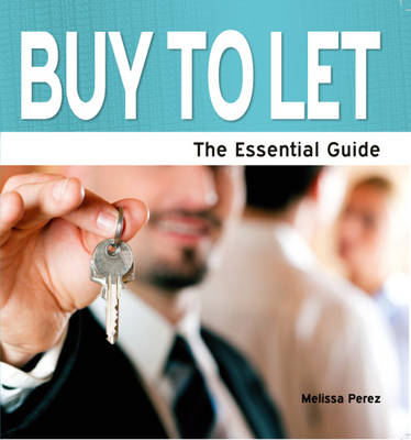 Buy to Let: The Essential Guide (Paperback)