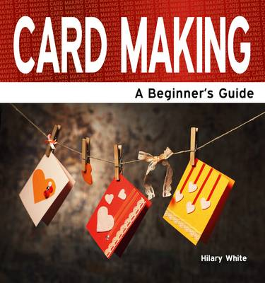Card Making: A Beginner's Guide (Paperback)