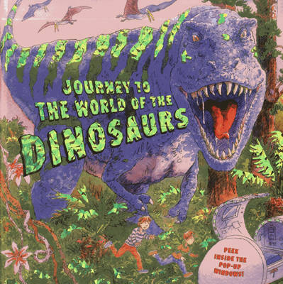 Journey to the World of the Dinosaurs: Peek Inside the Pop-up Windows! (Hardback)