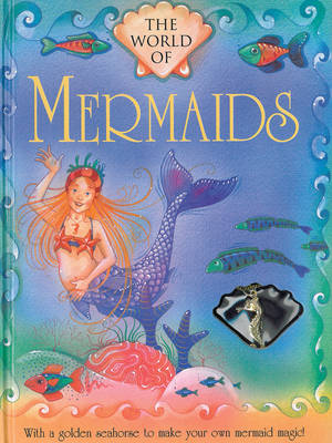 The World of Mermaids: With a Golden Seahorse to Make Your Own Mermaid Magic! (Hardback)