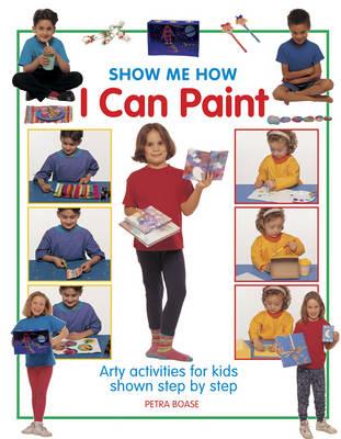 Show Me How: I can Play Paint (Hardback)
