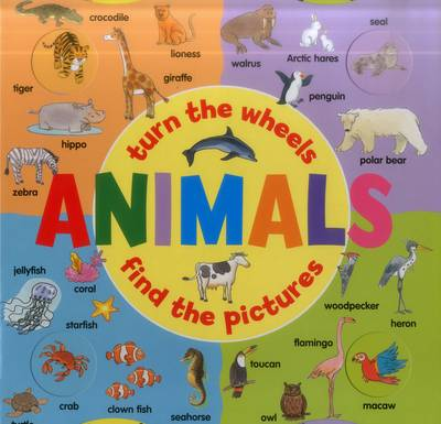 Animals: Turn the Wheels - Find the Pictures (Board book)
