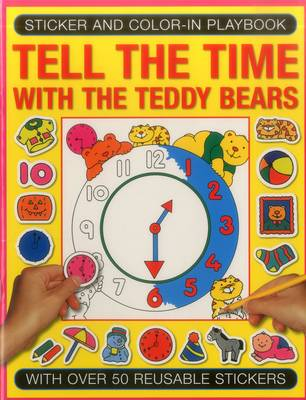 Sticker and Colour-in Playbook: Tell the Time with Teddy Bears: With Over 50 Reusable Stickers (Paperback)