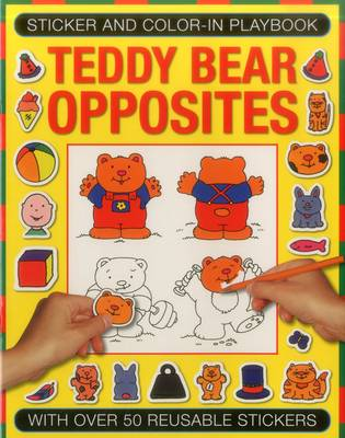 Stricker and Colour-in Playbook: Teddy Bear Opposites: With Over 50 Reusable Stickers (Paperback)