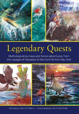 Legendary Quests: Mythological journeys and heroic adventures, from the voyages of Odysseus to the hunt for the Holy Grail (Hardback)