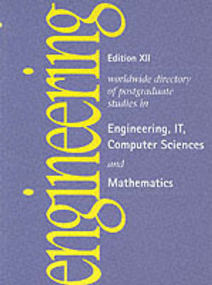 World Wide Directory of Postgraduate Studies in Engineering, IT, Computer Sciences and Mathematics - Edition XII guides (Paperback)