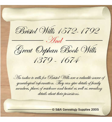 Bristol Wills 1572-1792 and Great Orphan Book Wills: A Calender of Wills Proved in the Consistory Court of the Bishop of Bristol and a Calender of Wills in the Great Orphan Books Preserved in the Council House, Bristol (CD-ROM)