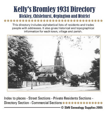 Kelly's Bromley Directory (Bickley, Chislehurst, Orpington and District) 1931: This Directory Includes Alphabetical Lists of Residents and Trades People with Addresses (CD-ROM)