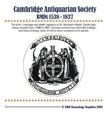 Cambridge Antiquarian Society BMD's 1538-1837: The Birth, Marriage and Death Registers of St. Michael's Parish. Contains Entries from Gonville College and Caius College (CD-ROM)