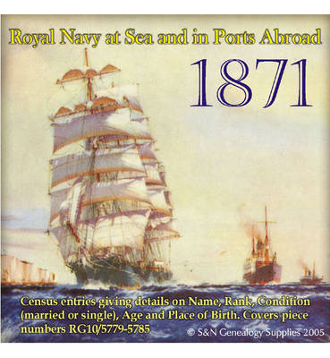 Royal Navy Ships at Sea and in Ports Abroad in the 1871 Census (CD-ROM)