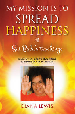 My Mission is to Spread Hapiness: Sai Baba's Teachings (Paperback)