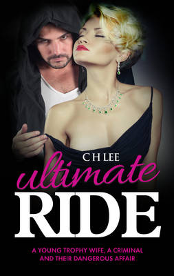 Ultimate Ride: A Young Trophy Wife, a Criminal and Their Dangerous Affair (Paperback)