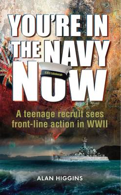 You're in the Navy now: A teenage recruit sees front-line action in WWII (Paperback)