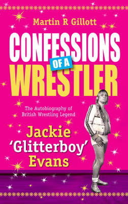 Confessions of a Wrestler: The Autobiography of British Wrestling Legend Jackie 'Glitter Boy' Evans (Paperback)