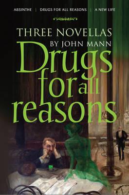 Drugs for all Reasons: Three Novellas by John Mann (Paperback)