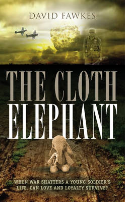 The Cloth Elephant: When war shatters a young soldier's life, can love and loyalty survive? (Paperback)