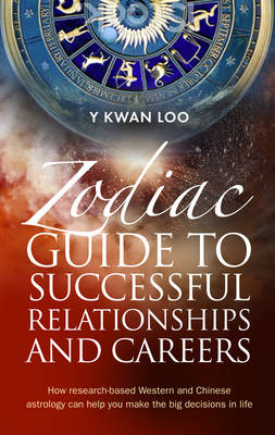 Zodiac Guide to Successful Relationships & Careers: How research-based Western and Chinese astrology can help you make the big decisions in life (Paperback)