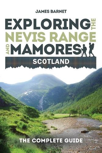 Exploring the Nevis Range and Mamores Scotland: The Complete Guide (Paperback)
