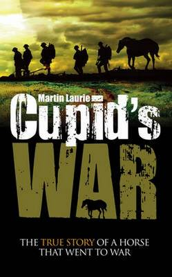 Cupid's War: The true story of a horse that went to fight (Paperback)