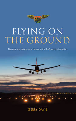 Flying on the Ground: The Ups and Downs of a Career in the RAF and Civil Aviation (Paperback)