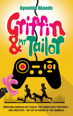 Griffin & Mr Tailor: When New Consoles Get Stolen, Two Games Crazy Brothers and Their Pets Set off in Pursuit of the Criminals (Paperback)