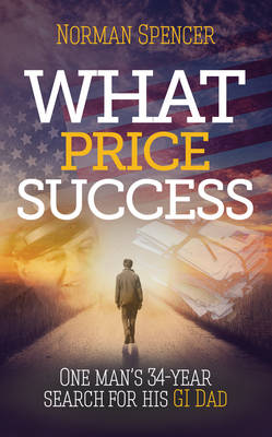 What Price Success: One man's 34 year search for his GI father (Paperback)