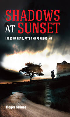 Shadows at Sunset: Tales of fear, fate and foreboding (Paperback)