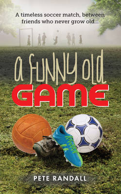 A Funny Old Game: A timeless soccer match, between friends who never grow old... (Paperback)