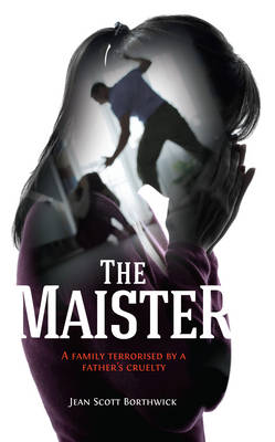 The Maister: A family terrorised by a father's cruelty (Paperback)