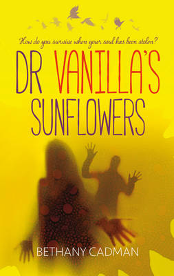 Doctor Vanilla's Sunflowers: How Do You Survive When Your Soul Has Been Stolen? (Paperback)