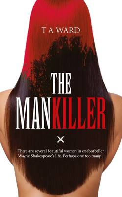 The Mankiller: There are Several Beautiful Women in Ex-Footballer Wayne Shakespeare's Life. Perhaps One Too Many... (Paperback)