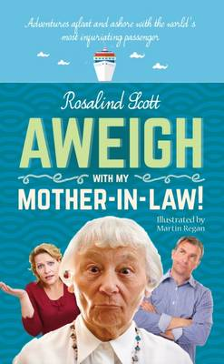 Aweigh With My Mother-in-Law: Adventures afloat and ashore with the world's most infuriating passenger (Paperback)