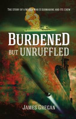 Burdened but Unruffled: The story of a World War II submarine and its crew (Paperback)