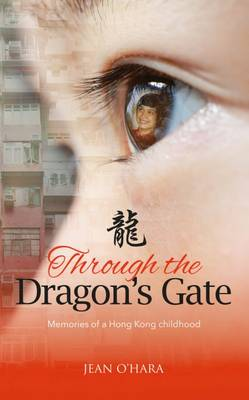 Through the Dragon's Gate: Memories of a Hong Kong childhood (Paperback)