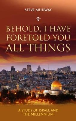 Behold, I Have Foretold You All Things: A Study of Israel and the Millenium (Paperback)