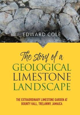 The Story of a Geological Limestone Landscape: The extraordinary limestone garden at bounty hall, Trelawny, Jamaica (Paperback)